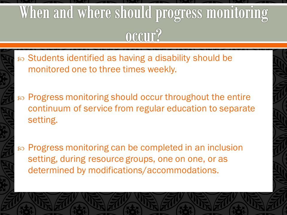  Students identified as having a disability should be monitored one to three times weekly.