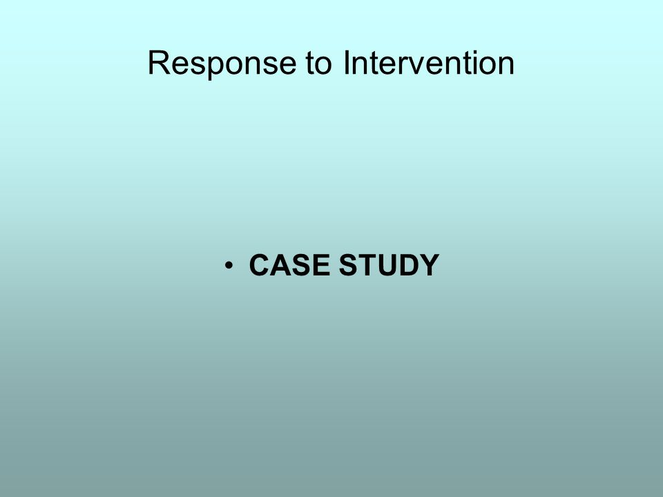 Response to Intervention CASE STUDY