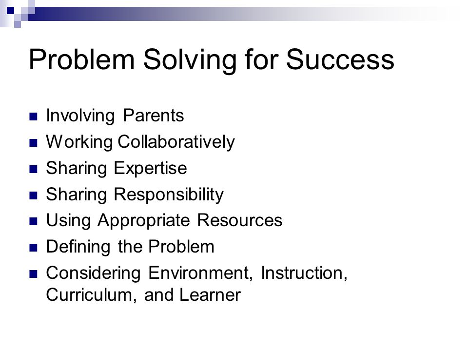 Problem Solving for Success Involving Parents Working Collaboratively Sharing Expertise Sharing Responsibility Using Appropriate Resources Defining th