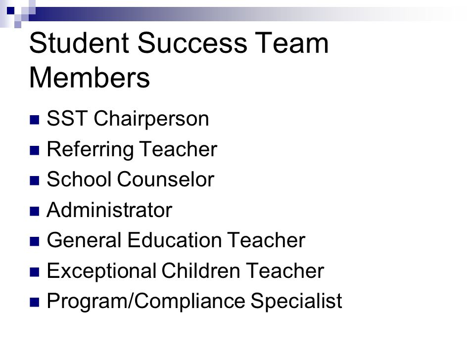 Student Success Team Members SST Chairperson Referring Teacher School Counselor Administrator General Education Teacher Exceptional Children Teacher P