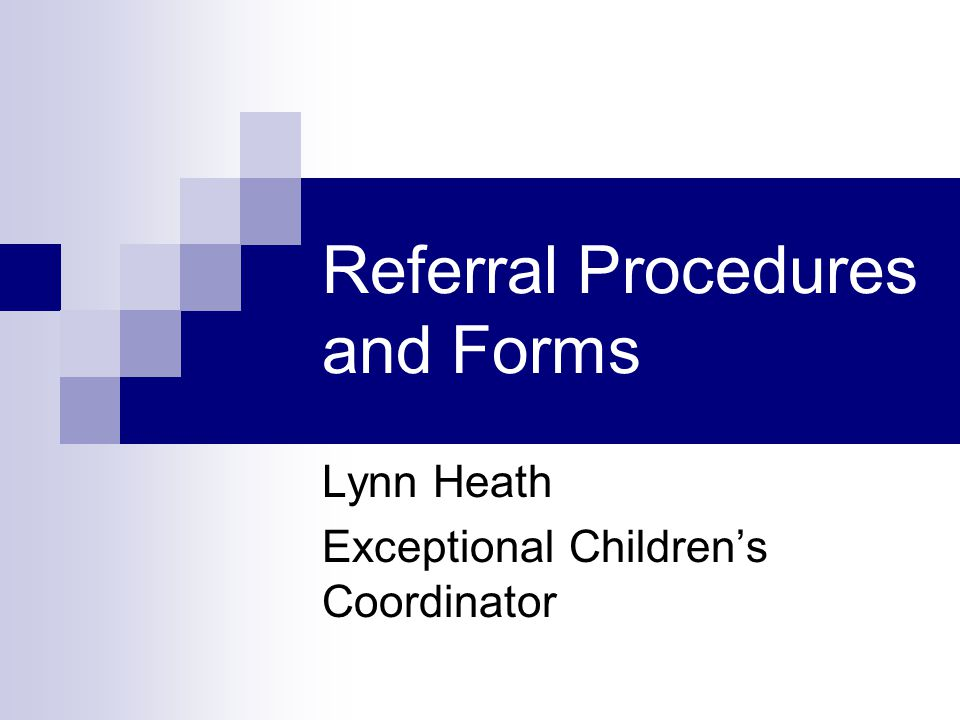 Referral Procedures and Forms Lynn Heath Exceptional Children's Coordinator