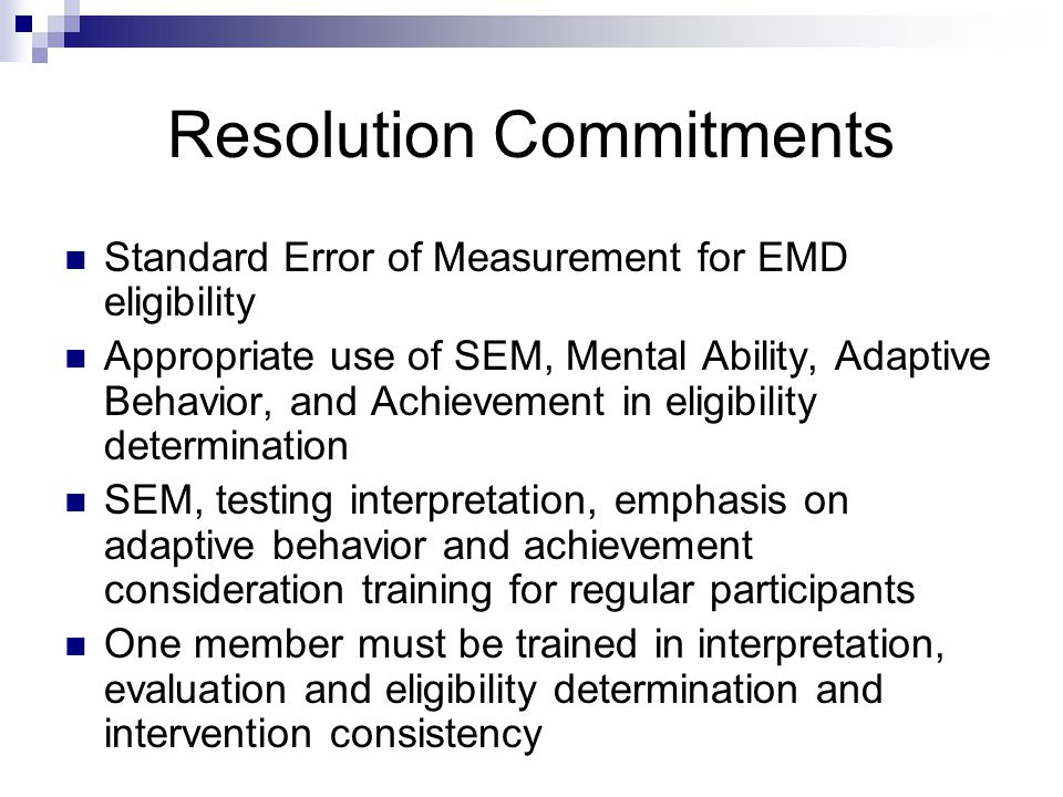 Resolution Commitments Standard Error of Measurement for EMD eligibility Appropriate use of SEM, Mental Ability, Adaptive Behavior, and Achievement in