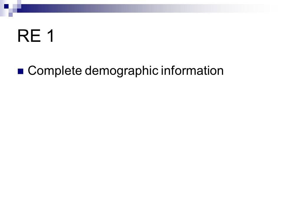 RE 1 Complete demographic information
