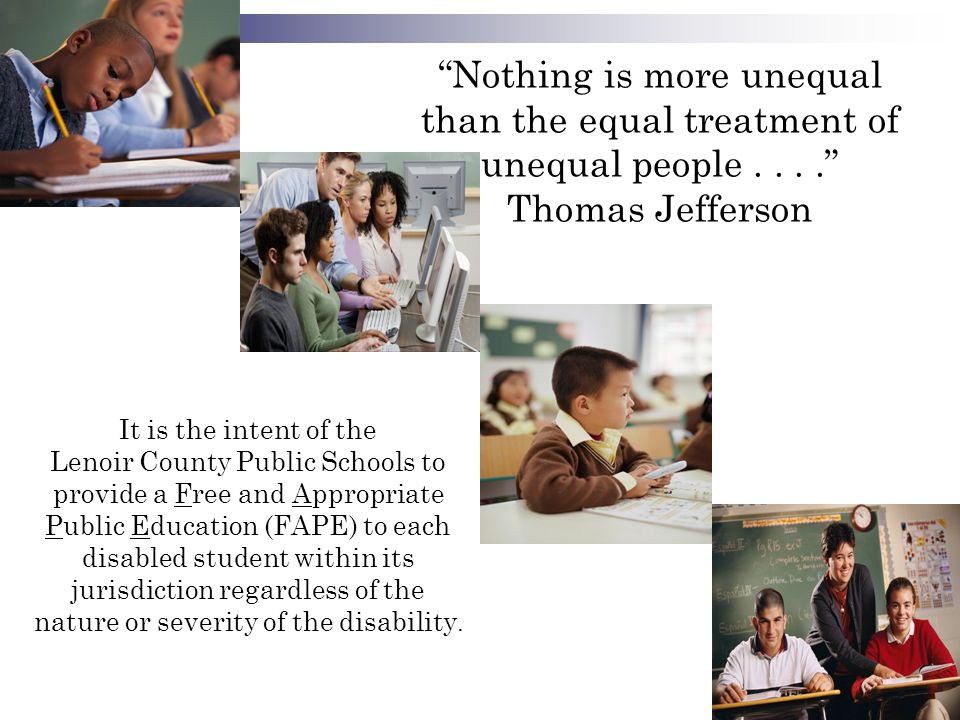 """Nothing is more unequal than the equal treatment of unequal people...."" Thomas Jefferson It is the intent of the Lenoir County Public Schools to prov"