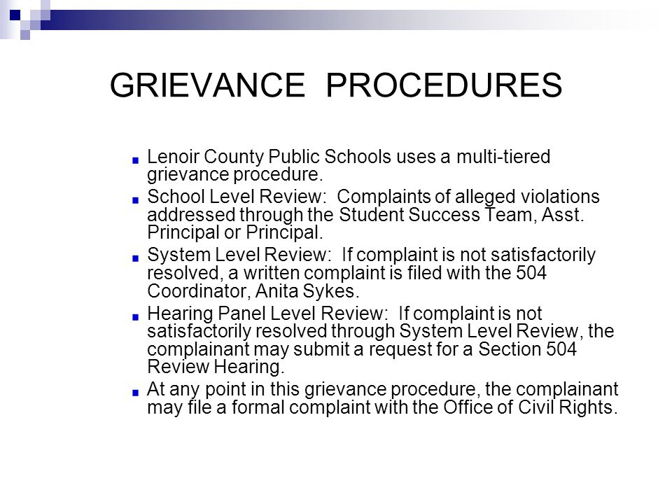 GRIEVANCE PROCEDURES Lenoir County Public Schools uses a multi-tiered grievance procedure. School Level Review: Complaints of alleged violations addre