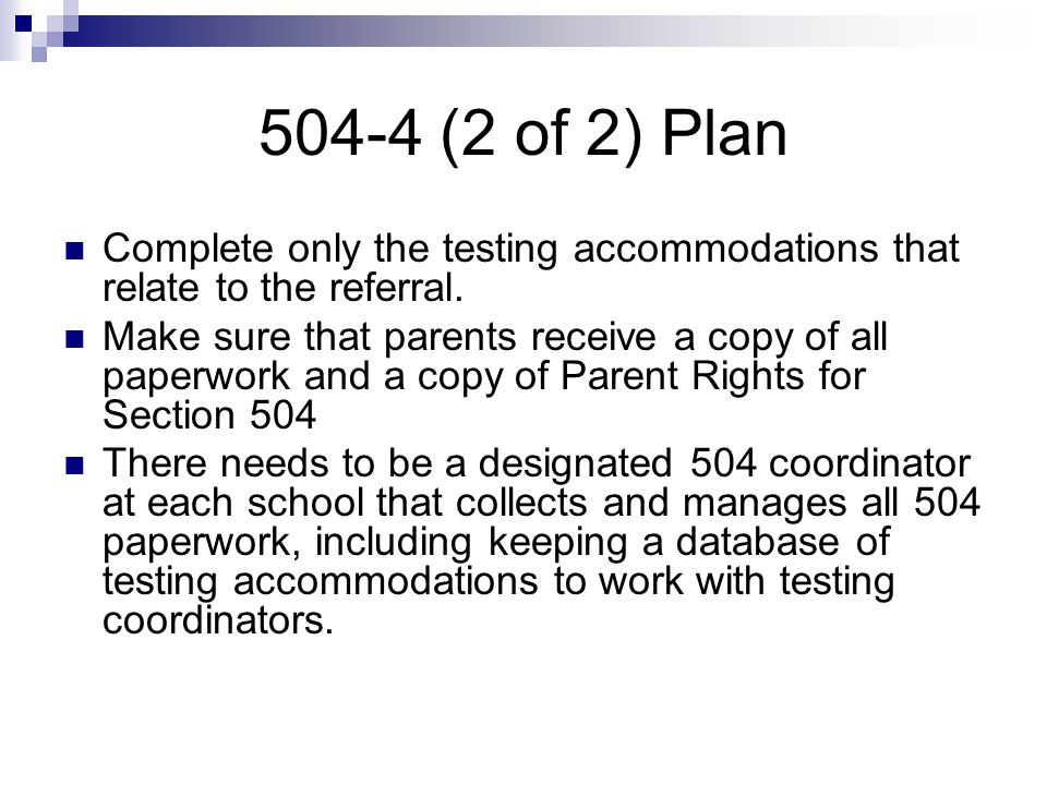 504-4 (2 of 2) Plan Complete only the testing accommodations that relate to the referral. Make sure that parents receive a copy of all paperwork and a