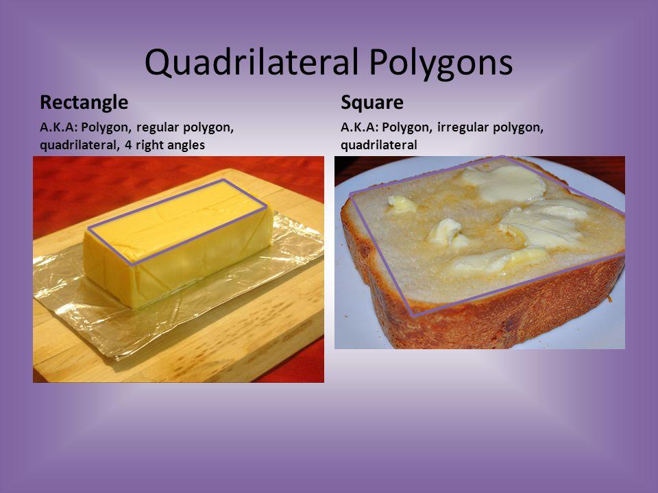 Polygons Hexagon A.K.A: Polygon, irregular polygon Pentagon A.K.A: Polygon, irregular polygon