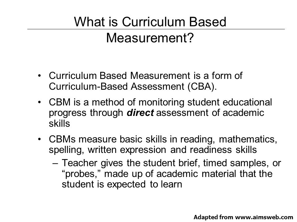 Curriculum Based Measurement: Things to Remember Standardized tests to be given, scored, and interpreted in a standard way.