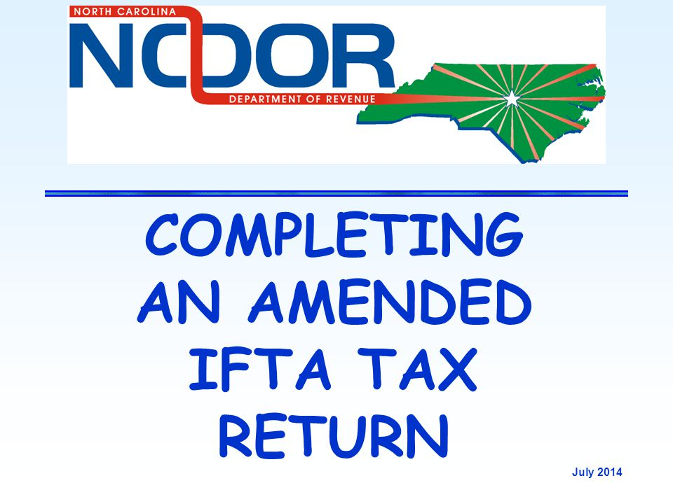 COMPLETING AN AMENDED IFTA TAX RETURN July 2014