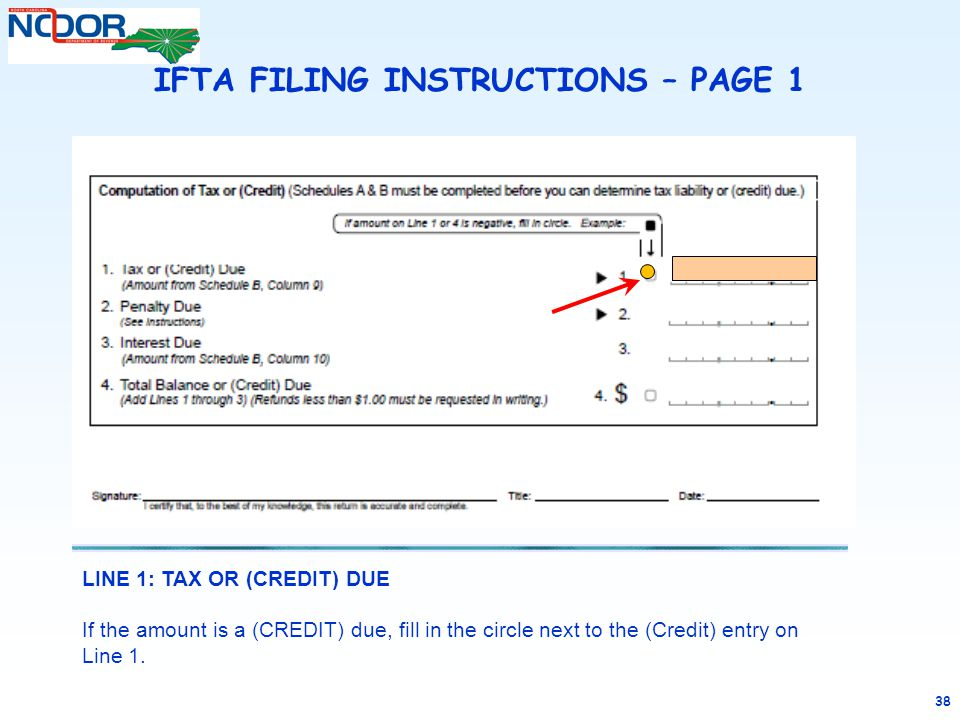 38 IFTA FILING INSTRUCTIONS – PAGE 1 LINE 1: TAX OR (CREDIT) DUE If the amount is a (CREDIT) due, fill in the circle next to the (Credit) entry on Lin
