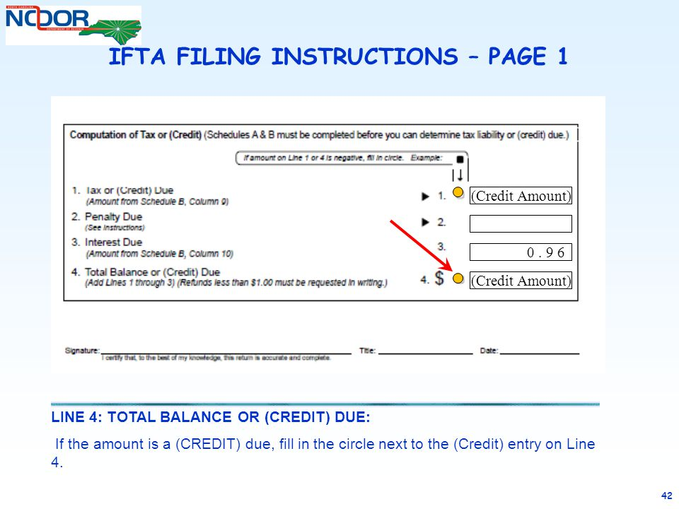 42 LINE 4: TOTAL BALANCE OR (CREDIT) DUE: If the amount is a (CREDIT) due, fill in the circle next to the (Credit) entry on Line 4. IFTA FILING INSTRU