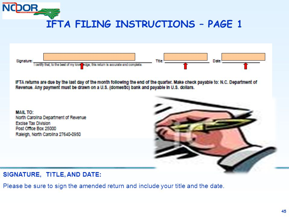 45 SIGNATURE, TITLE, AND DATE: Please be sure to sign the amended return and include your title and the date. IFTA FILING INSTRUCTIONS – PAGE 1