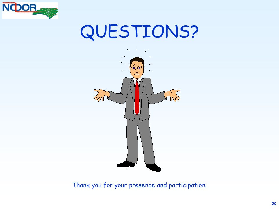 QUESTIONS? Thank you for your presence and participation. 50