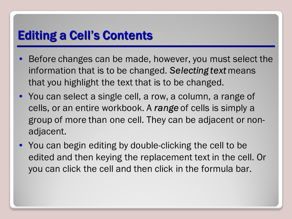 Editing a Cell's Contents Before changes can be made, however, you must select the information that is to be changed. Selecting text means that you hi