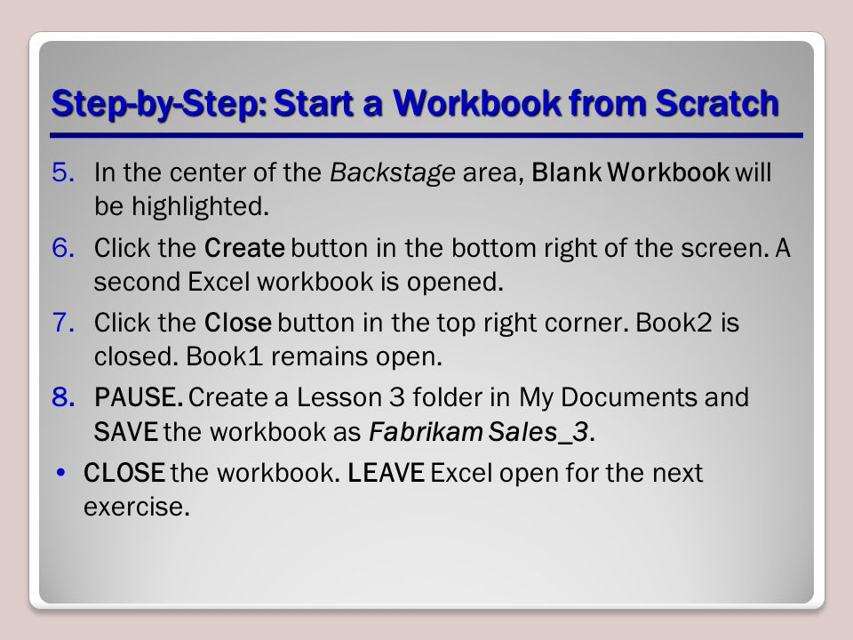 Step-by-Step: Start a Workbook from Scratch 5.In the center of the Backstage area, Blank Workbook will be highlighted. 6.Click the Create button in th