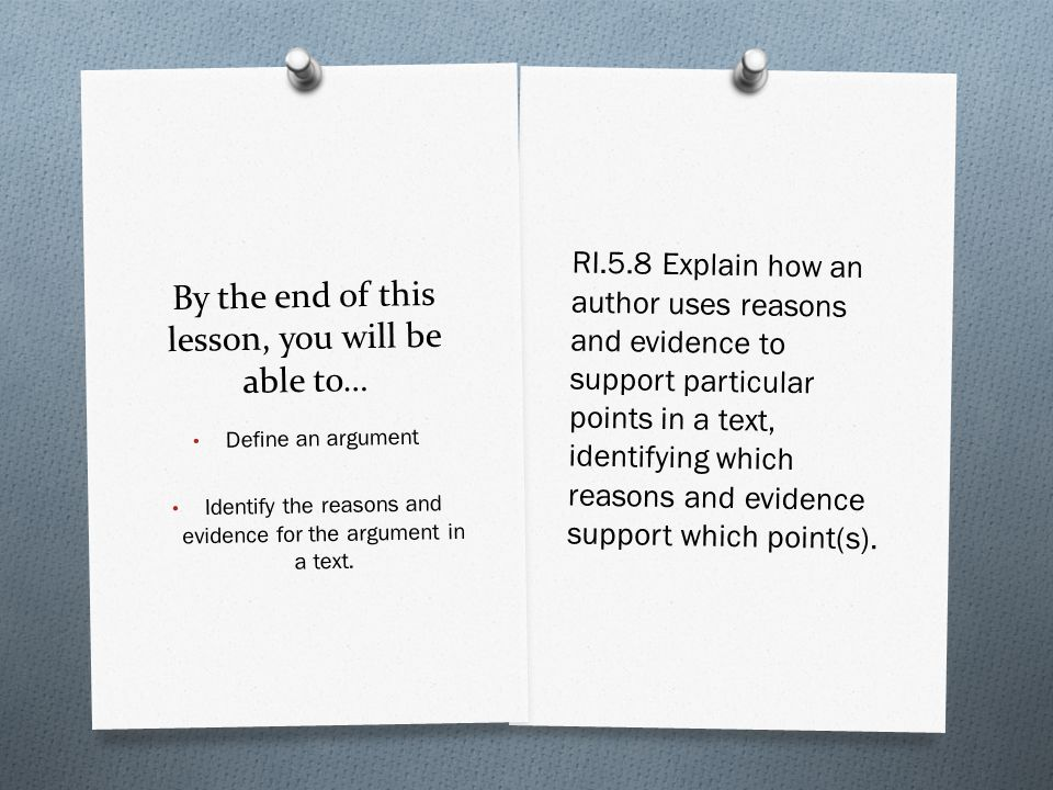By the end of this lesson, you will be able to… RI.5.8 Explain how an author uses reasons and evidence to support particular points in a text, identif