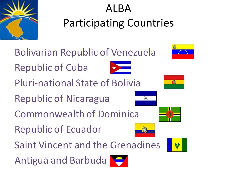 ALBA Guiding Principles (political document V Summit) Solidarity Genuine cooperation and complementary Rational use and in function of wellbeing for our countries; their natural resources, including their energy potential Comprehensive and intensive training of human capital needed for our development Attention to the needs and aspirations of our men and women