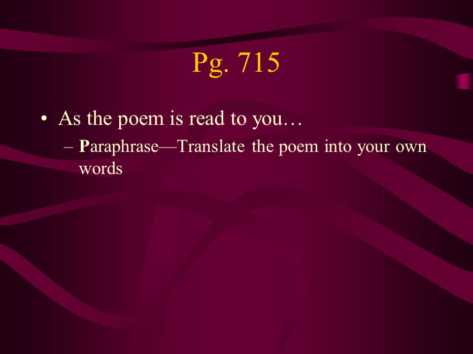 Pg. 715 As the poem is read to you… –Paraphrase—Translate the poem into your own words