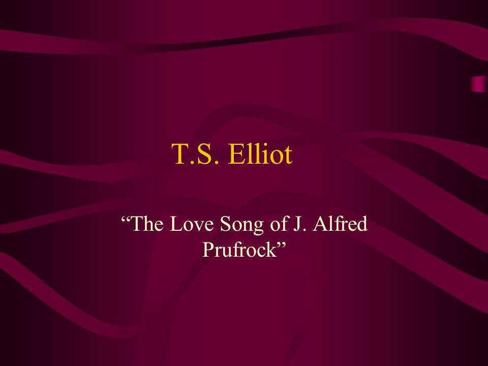 T.S. Elliot The Love Song of J. Alfred Prufrock