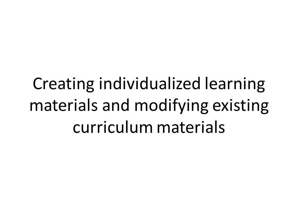 Creating individualized learning materials and modifying existing curriculum materials