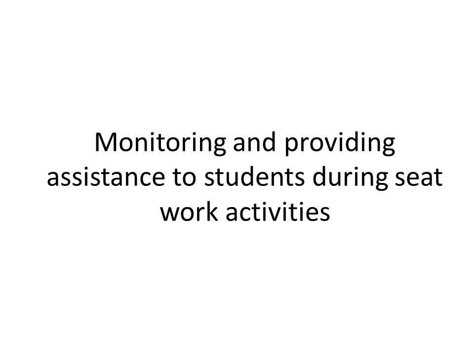 Monitoring and providing assistance to students during seat work activities