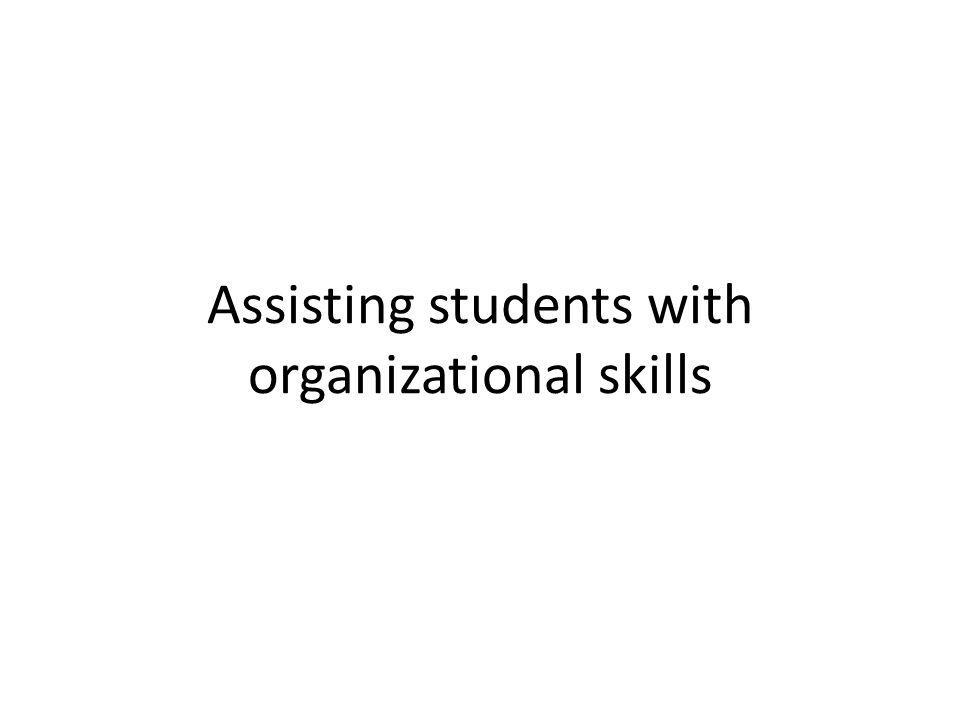 Assisting students with organizational skills