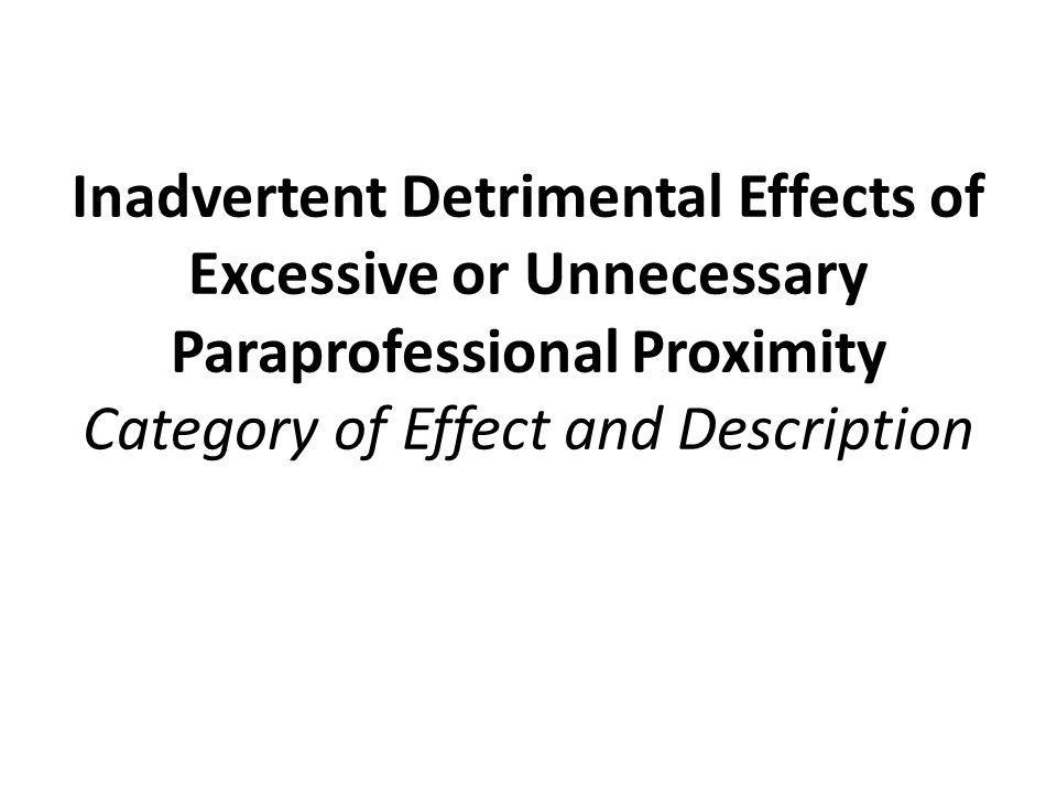 Inadvertent Detrimental Effects of Excessive or Unnecessary Paraprofessional Proximity Category of Effect and Description