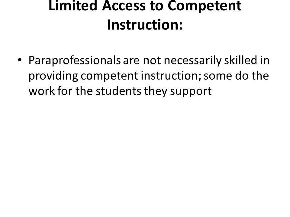 Limited Access to Competent Instruction: Paraprofessionals are not necessarily skilled in providing competent instruction; some do the work for the st