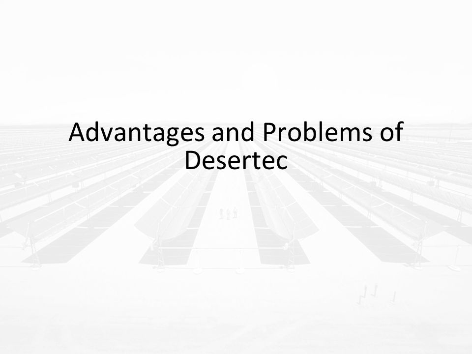 Advantages and Problems of Desertec