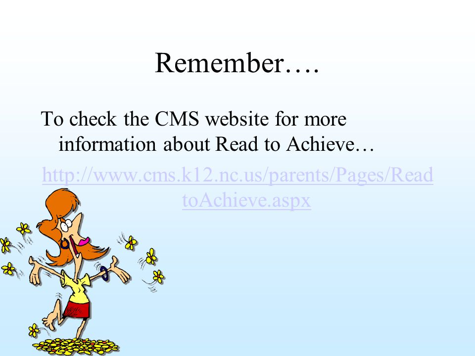 Remember…. To check the CMS website for more information about Read to Achieve… http://www.cms.k12.nc.us/parents/Pages/Read toAchieve.aspx