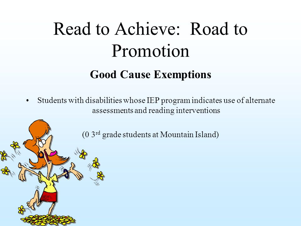 Read to Achieve: Road to Promotion Good Cause Exemptions Students with disabilities whose IEP program indicates use of alternate assessments and reading interventions (0 3 rd grade students at Mountain Island)