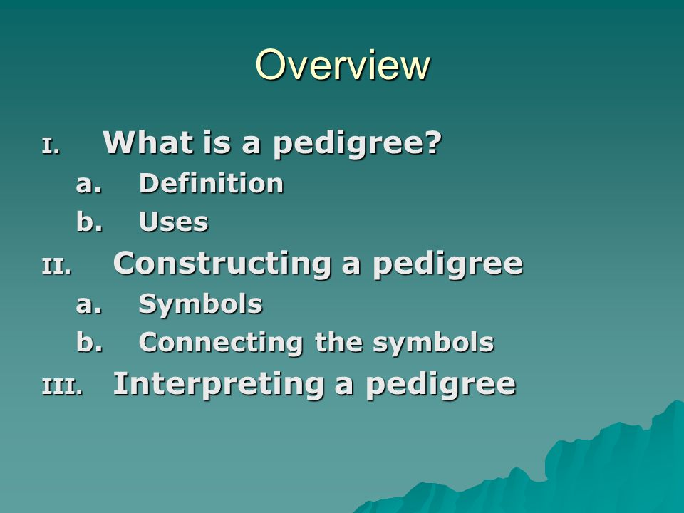 Overview I.What is a pedigree. a. Definition b. Uses II.