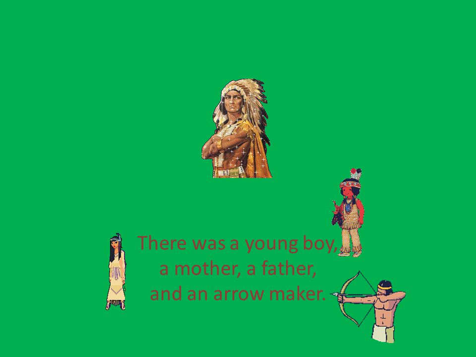 There was a young boy, a mother, a father, and an arrow maker.