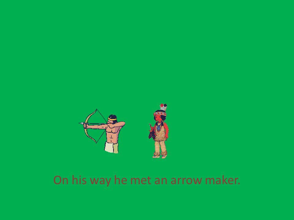 On his way he met an arrow maker.