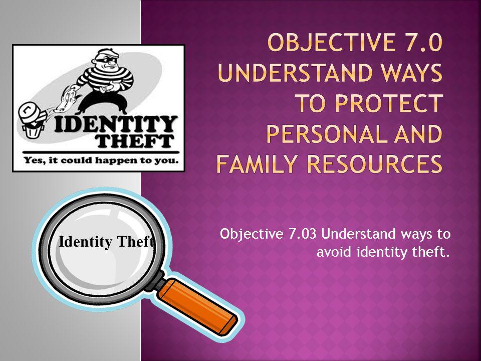 Objective 7.03 Understand ways to avoid identity theft. Identity Theft