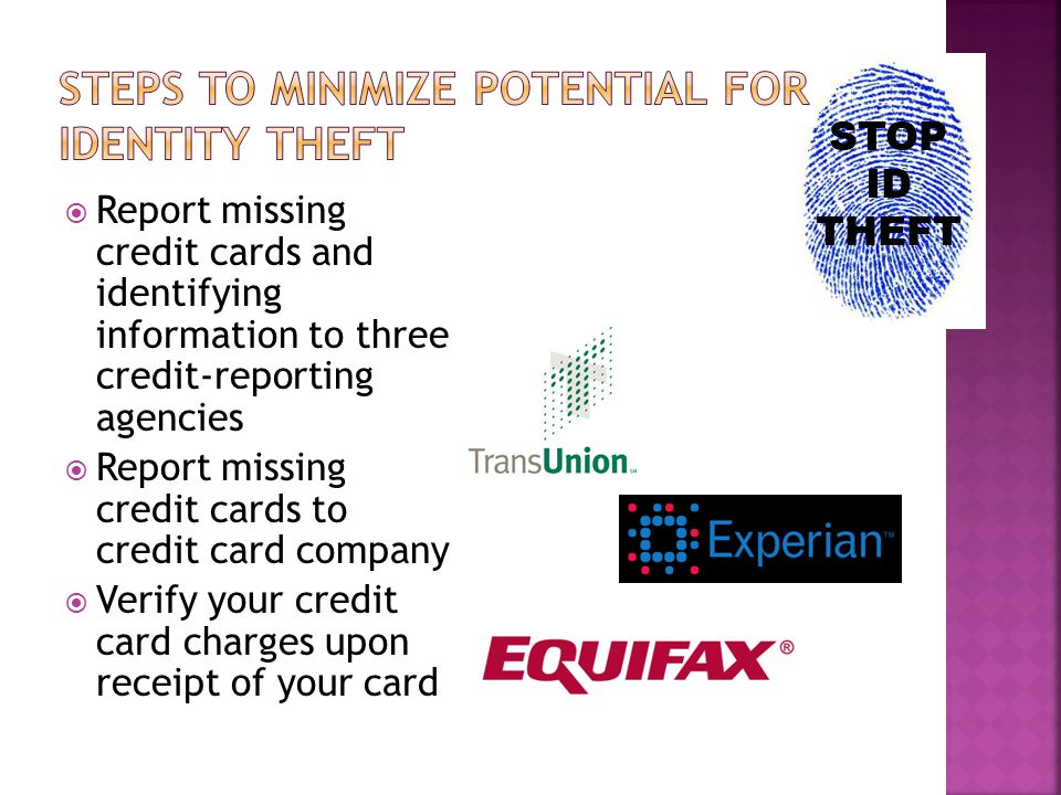  Report missing credit cards and identifying information to three credit-reporting agencies  Report missing credit cards to credit card company  Ve