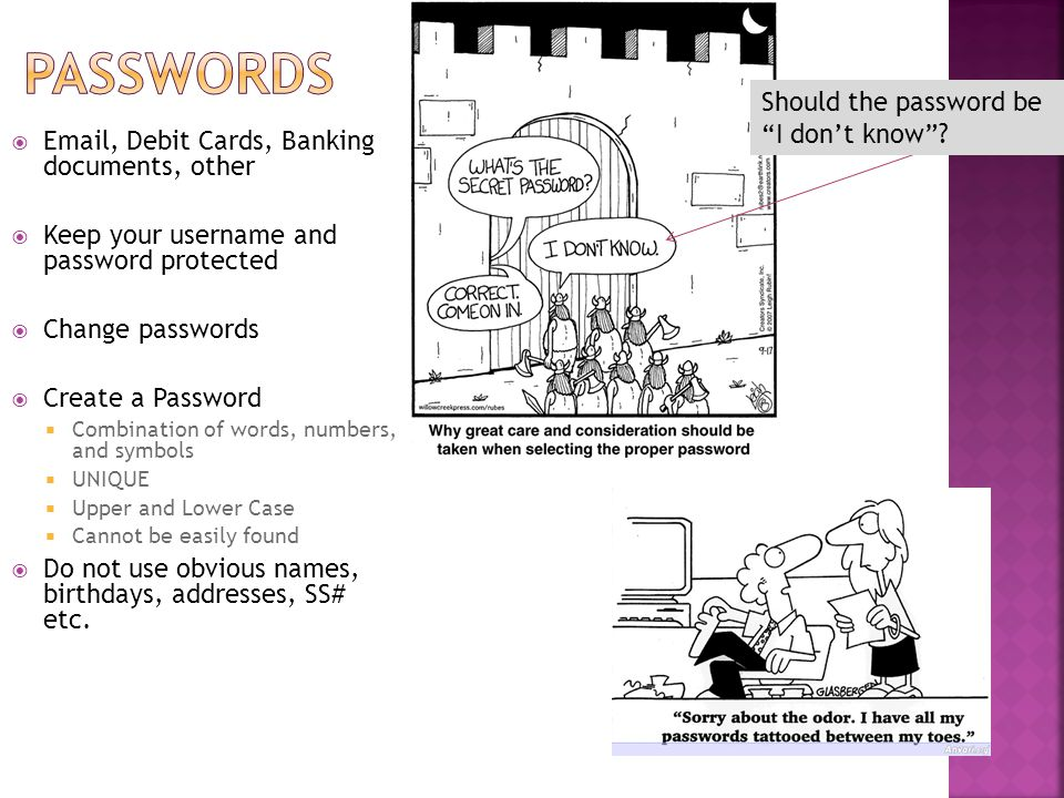  Email, Debit Cards, Banking documents, other  Keep your username and password protected  Change passwords  Create a Password  Combination of wor