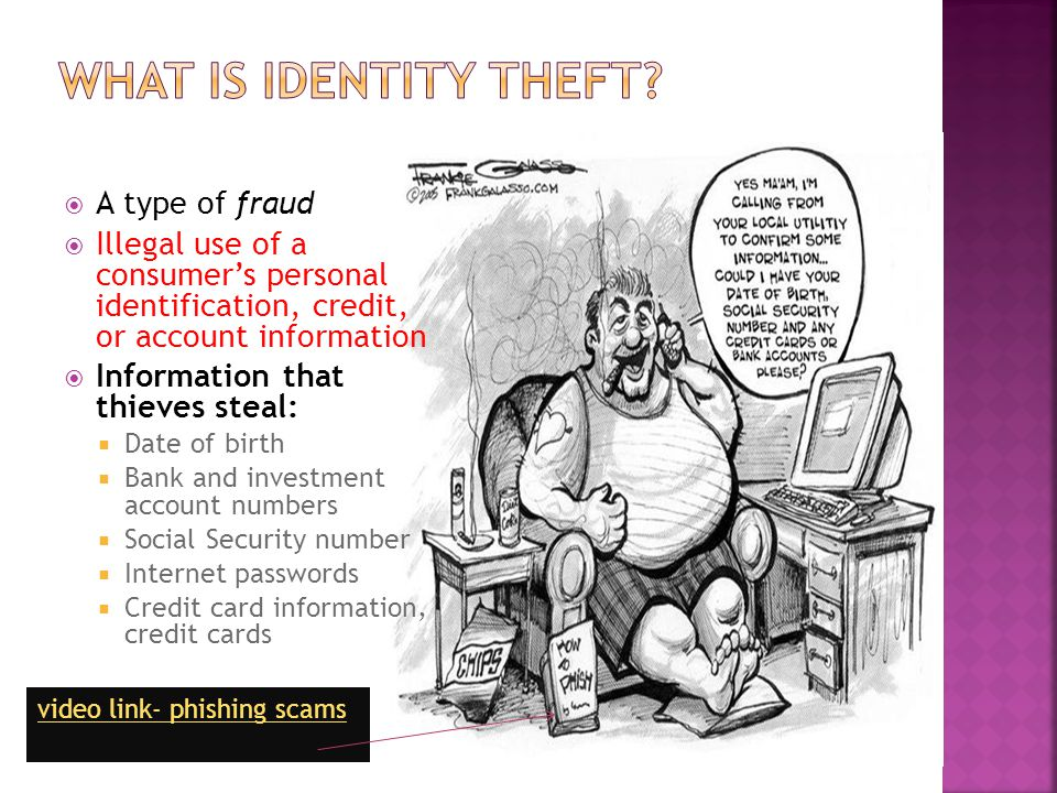  A type of fraud  Illegal use of a consumer's personal identification, credit, or account information  Information that thieves steal:  Date of bi