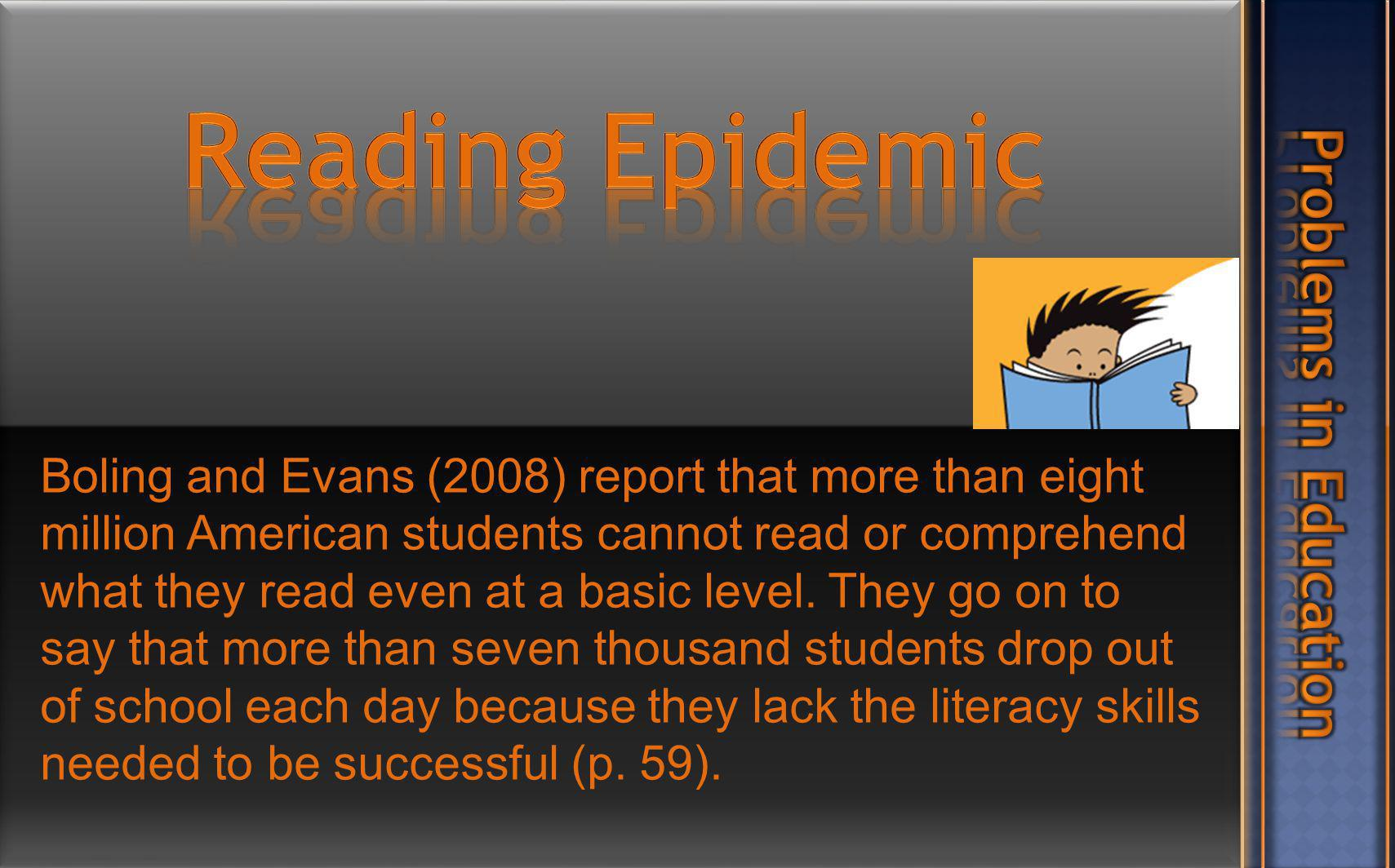 Boling and Evans (2008) report that more than eight million American students cannot read or comprehend what they read even at a basic level.