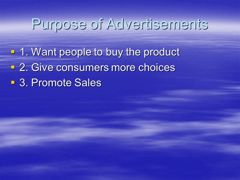 Purpose of Advertisements  1. Want people to buy the product  2.