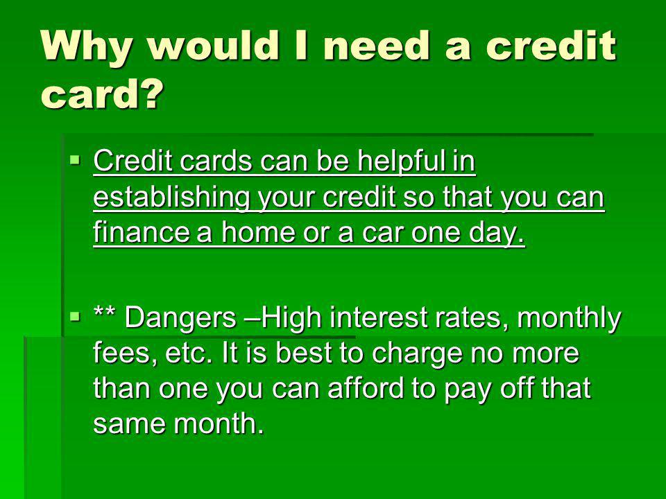 Why would I need a credit card.