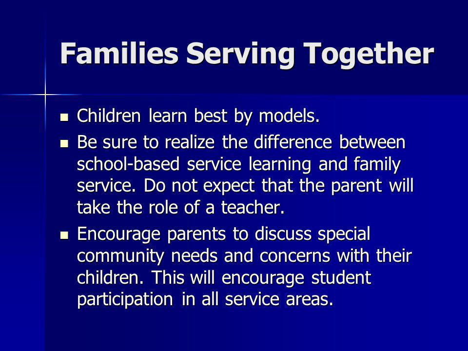 Families Serving Together Children learn best by models.