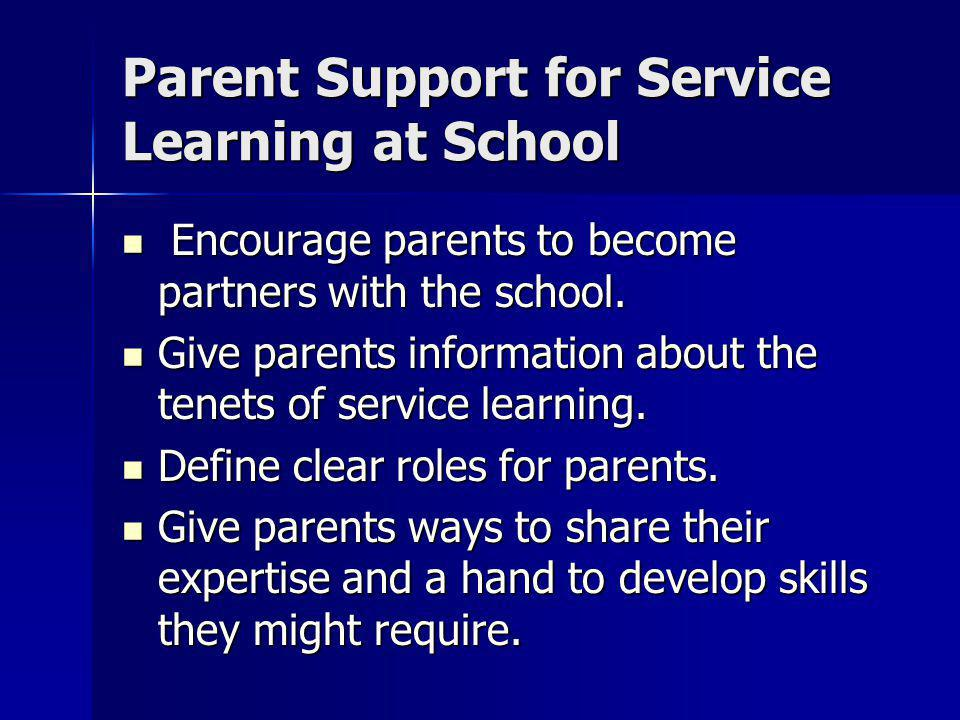 Parent Support for Service Learning at School Encourage parents to become partners with the school.