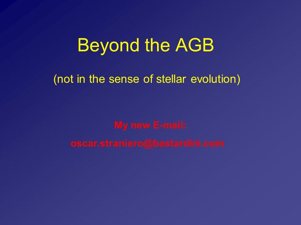 Beyond the AGB (not in the sense of stellar evolution) My new E-mail: oscar.straniero@bastardini.com
