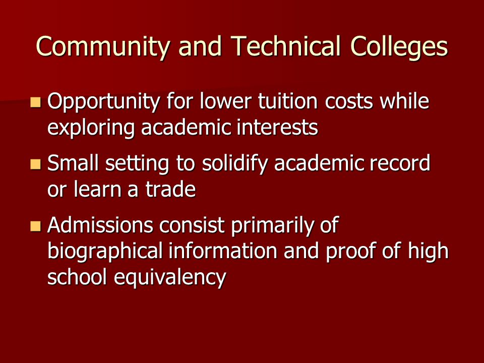 Community and Technical Colleges Opportunity for lower tuition costs while exploring academic interests Opportunity for lower tuition costs while expl
