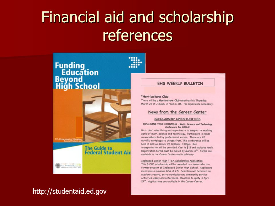 Financial aid and scholarship references http://studentaid.ed.gov