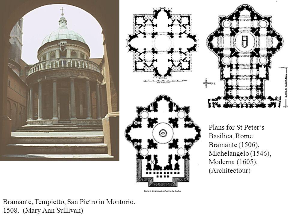 Bramante, Tempietto, San Pietro in Montorio. 1508. (Mary Ann Sullivan) Plans for St Peter's Basilica, Rome. Bramante (1506), Michelangelo (1546), Mode