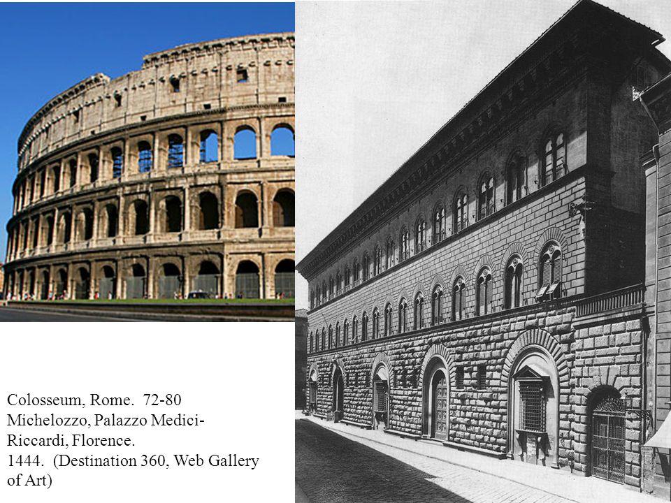 Colosseum, Rome. 72-80 Michelozzo, Palazzo Medici- Riccardi, Florence. 1444. (Destination 360, Web Gallery of Art)