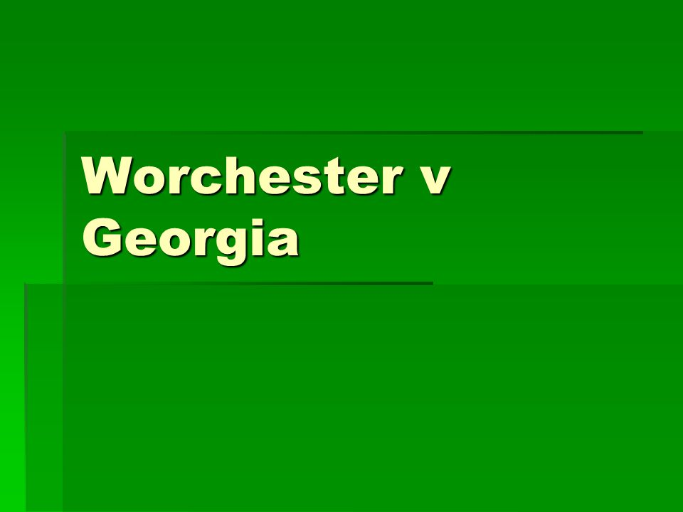 Worchester v Georgia