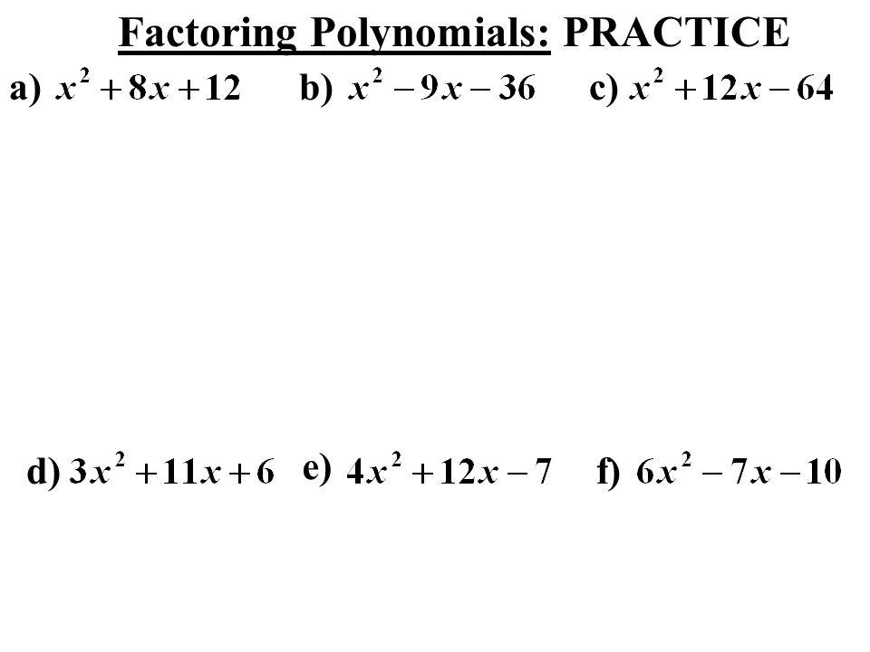Factoring Polynomials: PRACTICE a)b)c) d) e) f)